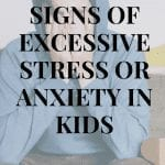 Signs of Excessive Stress or Anxiety in Kids